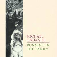Running in the Family, Michael Ondaatje