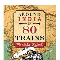 'Around India in 80 Trains' by Monisha Rajesh