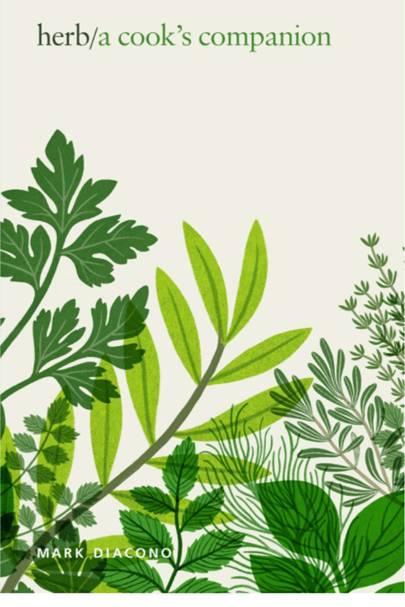 Herb: A Cook's Companion by Mark Diacono (Quadrille, £26)