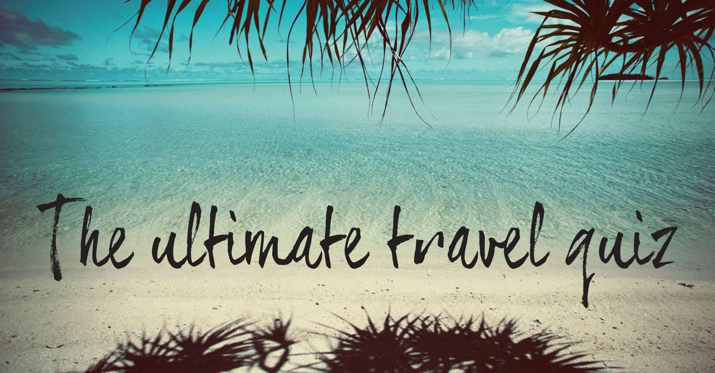Travel Trivia Quiz | The ultimate travel quiz | CN Traveller